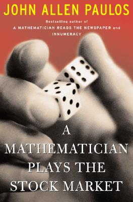 A Mathematician Plays the Stock Market By Paulos, John Allen